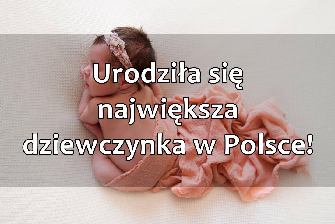 Największy noworodek dziewczynka w Polsce